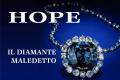 Il diamante maledetto: Hope, un gioiello stupendo e spaventoso