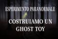 Esperimento paranormale: Costruiamo un ghost toy