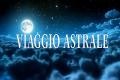 Viaggio Astrale, cos'è e come si mette in pratica