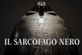 Egitto: Misterioso ritrovamento di un enorme sarcofago Nero