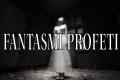 Una leggenda antichissima: I fantasmi profeti
